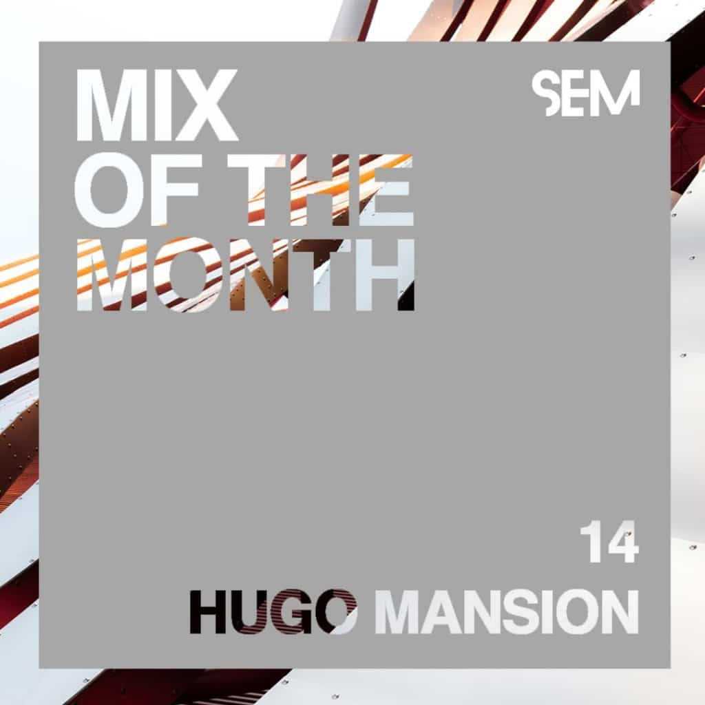 Mix of the Month comes from HUGO MANSION.